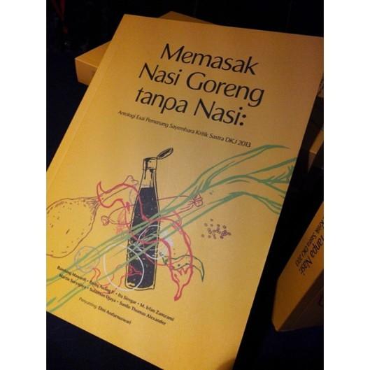 Buku Memasak Nasi Goreng tanpa Nasi Antologi Esai Pemenang Sayembara Kritik Sastra DKJ 2013